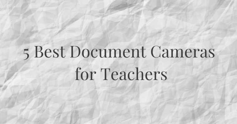 5 Best Document Cameras for Teachers