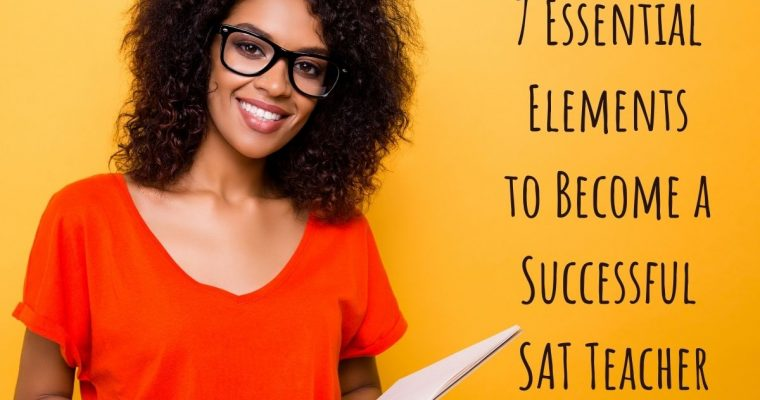 How to Become an SAT Tutor – 7 Essential Elements