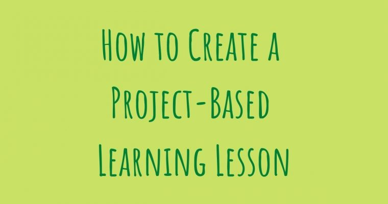 How to Create a Project-Based Learning Lesson