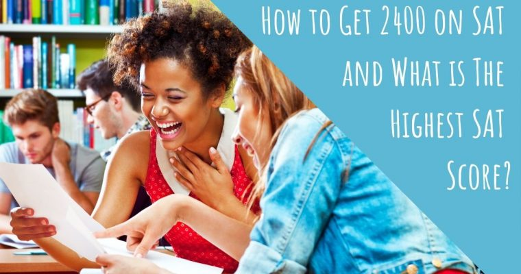 How to Get 2400 on SAT and What is The Highest SAT Score?