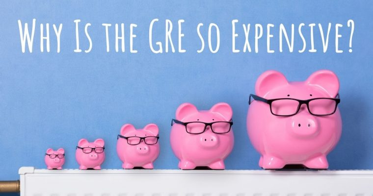 Why Is the GRE so Expensive?