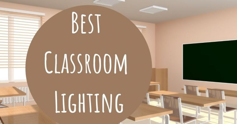 The Best Classroom Lighting and Its Effect on Learning