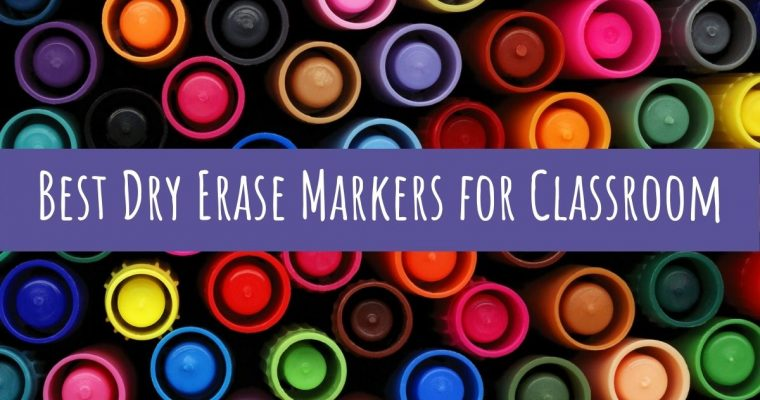Best Dry Erase Markers for Classroom Use in 2021