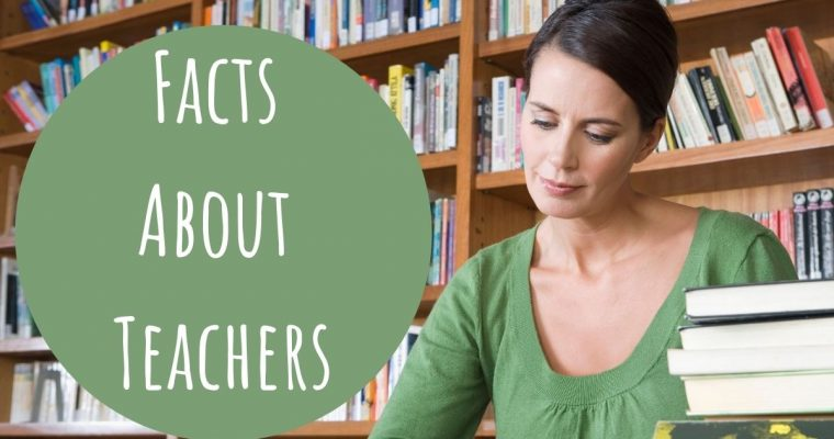 10 Facts About Teachers That Make Us Appreciate Them More