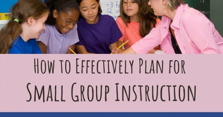 How to Effectively Plan for Small Group Instruction