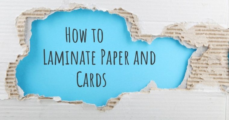 Quick Tips Guide on How to Laminate Paper and Cards