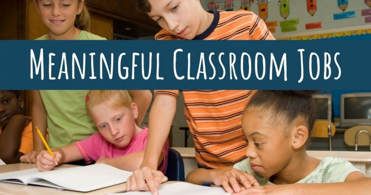 A List of Meaningful Classroom Jobs That Value the Classroom