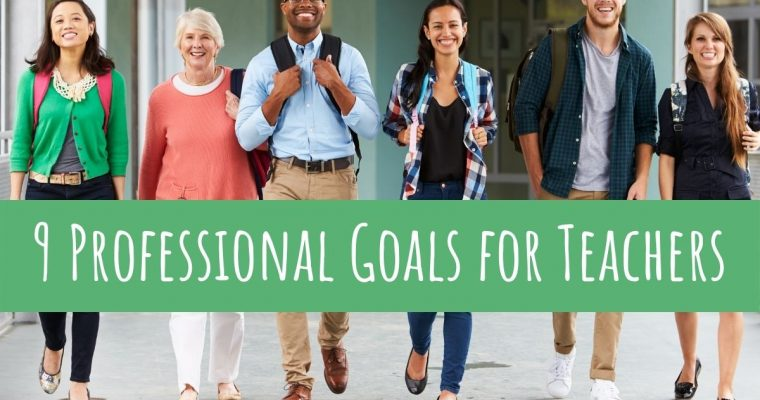 9 Professional Goals for Teachers and Homeschoolers