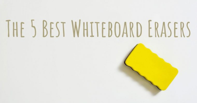Best Whiteboard Eraser for the Classroom in 2021