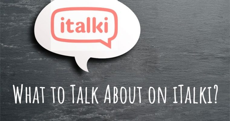 What to Talk About on iTalki – Fun Ideas and Suggestions