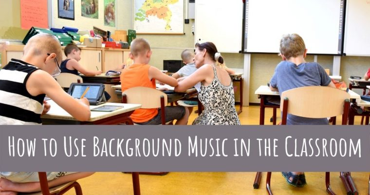 How to Use Background Music in the Classroom