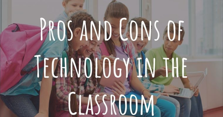 The Pros and Cons of Technology in the Classroom
