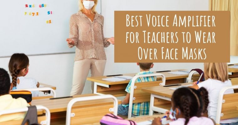 5 Best Voice Amplifiers for Teachers With Face Masks